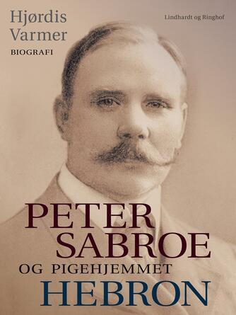 : Peter Sabroe og Pigehjemmet Hebron (faktabog)
