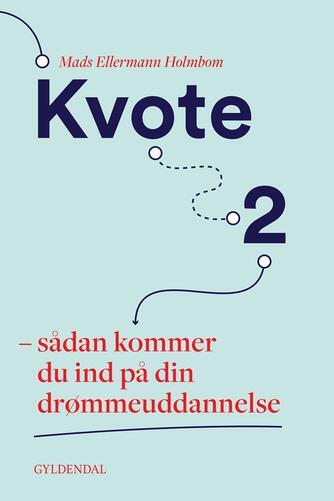 Mads Ellermann Holmbom: Kvote 2 : sådan kommer du ind på din drømmeuddannelse