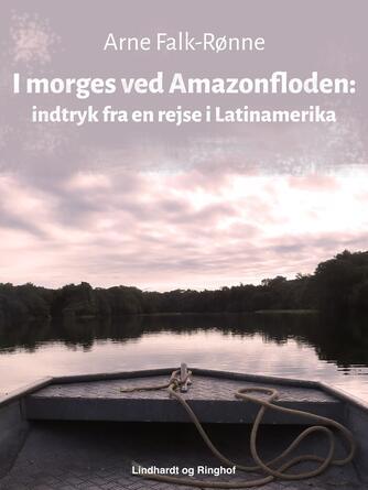: I morges ved Amazonfloden: indtryk fra en rejse i Latinamerika