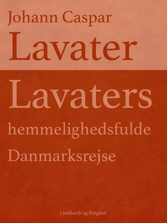 : Lavaters hemmelighedsfulde Danmarksrejse