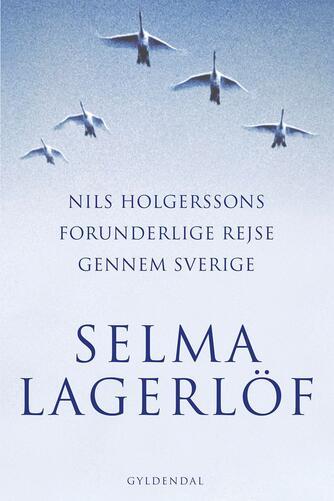 Selma Lagerlöf: Nils Holgerssons forunderlige rejse gennem Sverige