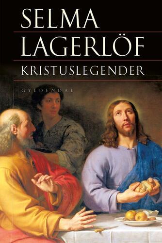 Selma Lagerlöf: Kristuslegender (Ved Anne Marie Bjerg)