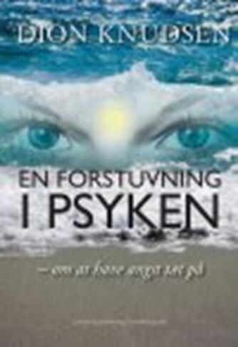 Dion Knudsen (f. 1968): En forstuvning i psyken : om at have angst tæt på : personlig beretning