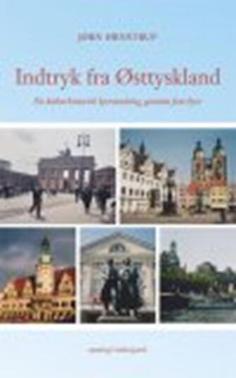 Jørn Ørnstrup: Indtryk fra Østtyskland : en kulturhistorisk lystvandring gennem fem byer : rejsebog