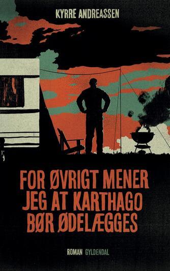 Kyrre Andreassen (f. 1971): For øvrigt mener jeg at Karthago bør ødelægges : roman