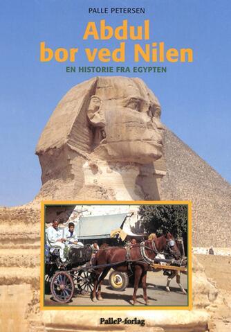 Palle Petersen (f. 1943): Abdul bor ved Nilen : en historie fra Egypten