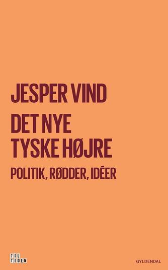 Jesper Vind: Det nye tyske højre : politik, rødder, idéer