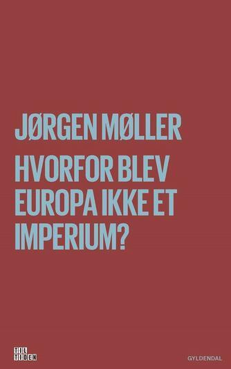 Jørgen Møller (f. 1979): Hvorfor blev Europa ikke et imperium?