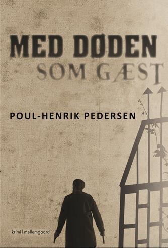 Poul-Henrik Pedersen (f. 1945): Med døden som gæst : krimi