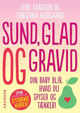 Lene Hansson, Christina Hedegaard: Sund, glad og gravid : din baby bli'r, hvad du spiser og tænker!