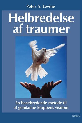 Peter A. Levine: Helbredelse af traumer : en banebrydende metode til at gendanne kroppens visdom