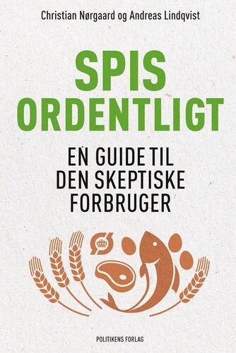 Christian Nørgaard, Andreas Lindqvist: Spis ordentligt : en guide til den skeptiske forbruger