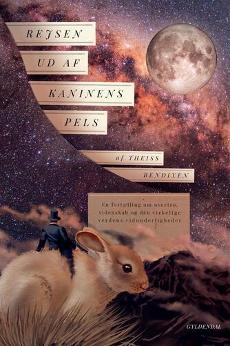 Theiss Bendixen: Rejsen ud af kaninens pels : en fortælling om overtro, videnskab og den virkelige verdens vidunderligheder