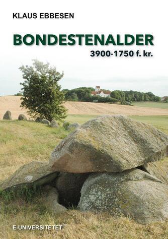Klaus Ebbesen: Bondestenalder : 3900-1750 f. Kr.