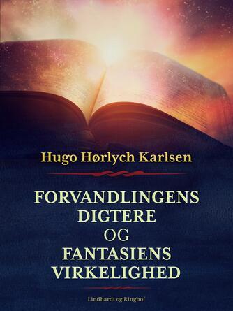 Hugo Hørlych Karlsen: Forvandlingens digtere og fantasiens virkelighed : Michael Endes og Lloyd Alexanders bøger for børn, unge - og voksne