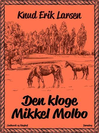 Knud Erik Larsen (f. 1936): Den kloge Mikkel Molbo