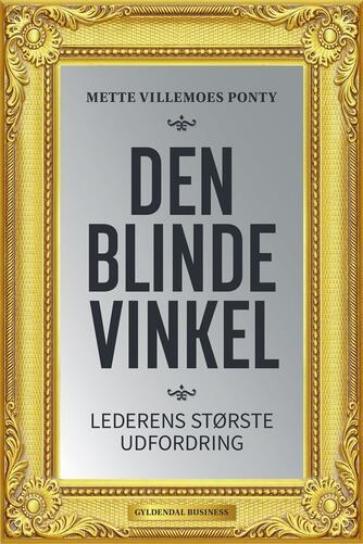 Mette Villemoes Ponty (f. 1970): Den blinde vinkel : lederens største udfordring