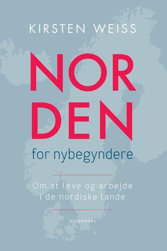 Kirsten Weiss: Norden for nybegyndere : om at leve og arbejde i de nordiske lande