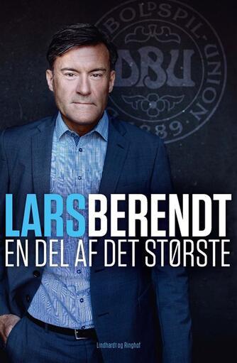 Lars Berendt: En del af det største