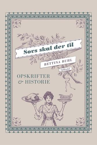 Bettina Buhl: Sovs skal der til : opskrifter & historie