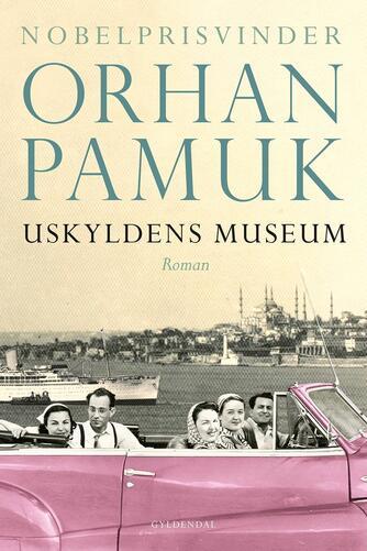 Orhan Pamuk: Uskyldens museum : roman