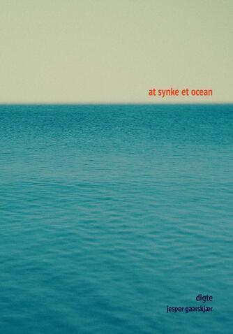 Jesper Gaarskjær: At synke et ocean : digte