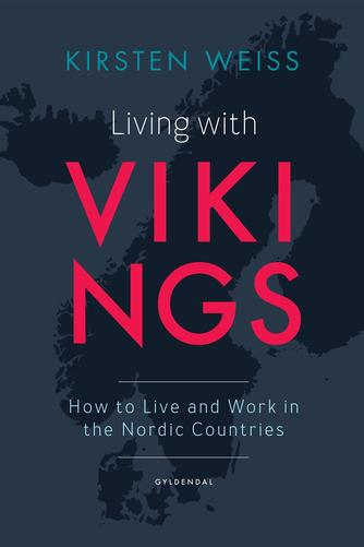 Kirsten Weiss: Living with vikings : how to live and work in the Nordic countries