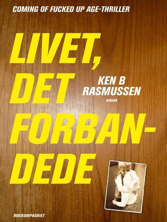 Ken B. Rasmussen: Livet, det forbandede : en roman