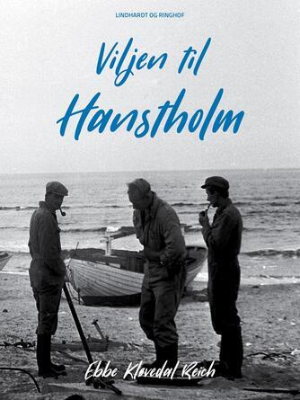 Ebbe Kløvedal Reich: Viljen til Hanstholm : en beretning om en egns historie, en havnebys skabelse og om vilkårene for menneskelig planlægning