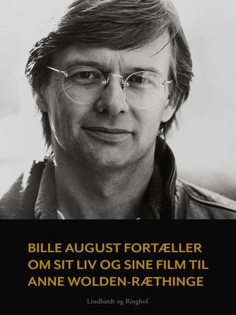 Anne Wolden-Ræthinge: Bille August fortæller om sit liv og sine film til Anne Wolden-Ræthinge