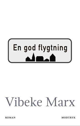 Vibeke Marx: En god flygtning : roman