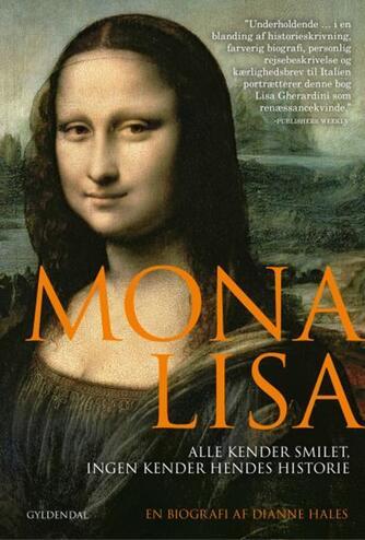 Dianne Hales: Mona Lisa : alle kender smilet - ingen kender hendes historie