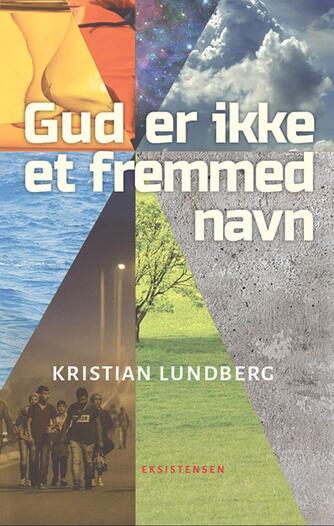 Kristian Lundberg: Gud er ikke et fremmed navn