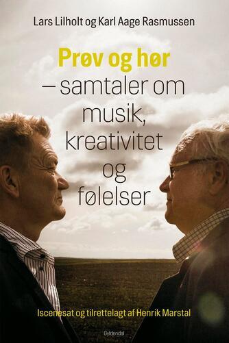 Lars Lilholt, Karl Aage Rasmussen: Prøv og hør : samtaler om musik, kreativitet og følelser