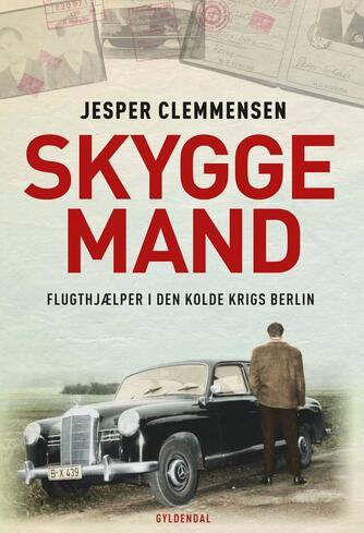 Jesper Clemmensen: Skyggemand : flugthjælper i den kolde krigs Berlin