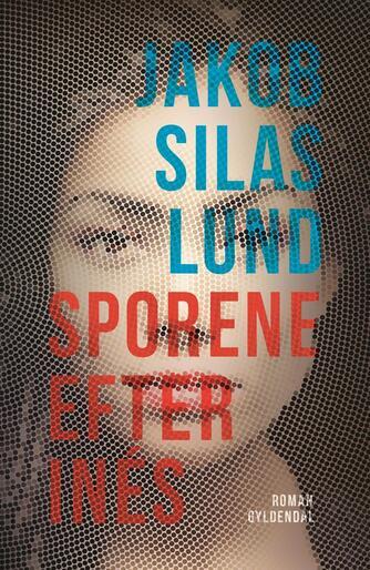 Jakob Silas Lund (f. 1982): Sporene efter Inés : roman
