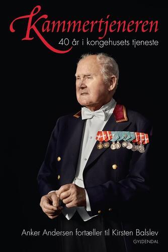 Anker Andersen (f. 1932-08-22), Kirsten Balslev: Kammertjeneren : 40 år i kongehusets tjeneste