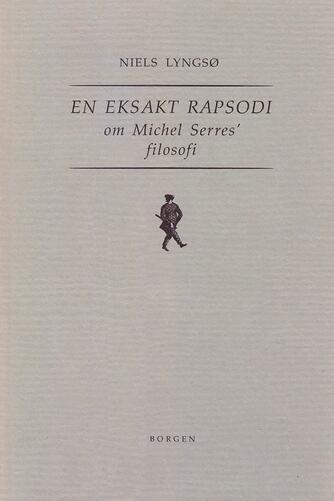 Niels Lyngsø: En eksakt rapsodi : en Michel Serres' filosofi