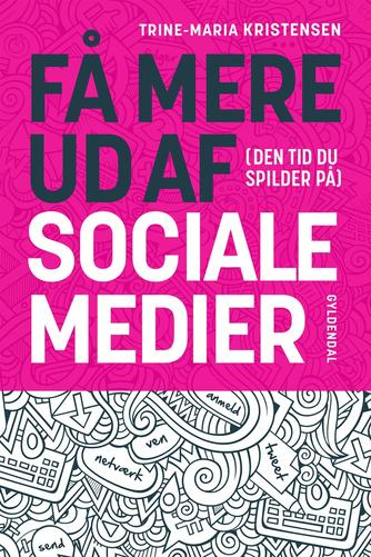 Trine-Maria Kristensen: Få mere ud af (den tid du spilder på) sociale medier