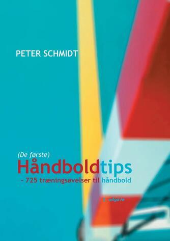 Peter Schmidt (f. 1964): Håndboldtips : 725 træningsøvelser til håndbold