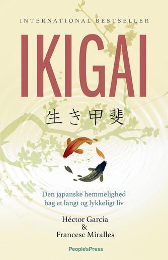 Héctor García, Francesc Miralles: Ikigai : den japanske hemmelighed bag et langt og lykkeligt liv