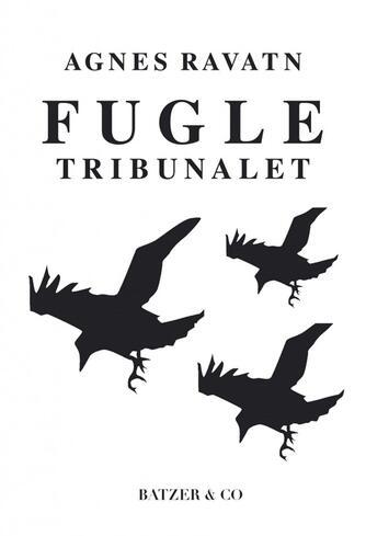Agnes Ravatn (f. 1983): Fugletribunalet