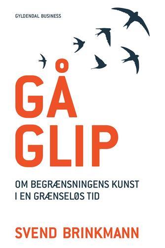 Svend Brinkmann: Gå glip : om begrænsningens kunst i en grænseløs tid