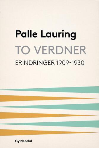Palle Lauring: To verdner : erindringer 1909-30