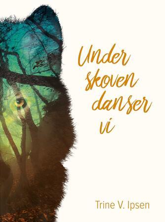 Trine V. Ipsen: Under skoven danser vi