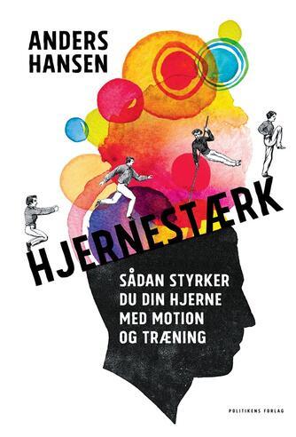 Anders Hansen (f. 1974): Hjernestærk : sådan styrker du din hjerne med motion og træning
