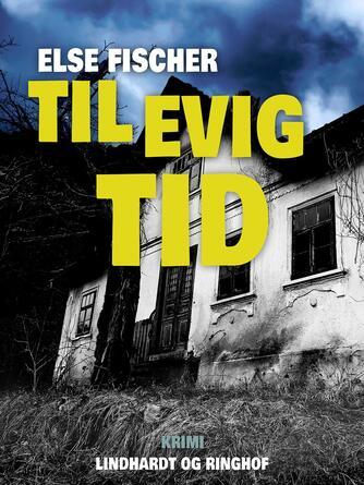 Else Fischer: - til evig tid