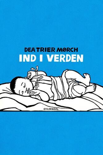 Dea Trier Mørch: Ind i verden