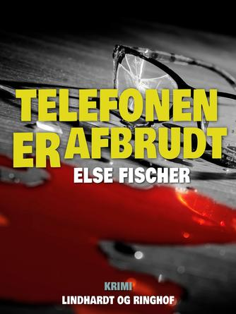 Else Fischer: Telefonen er afbrudt