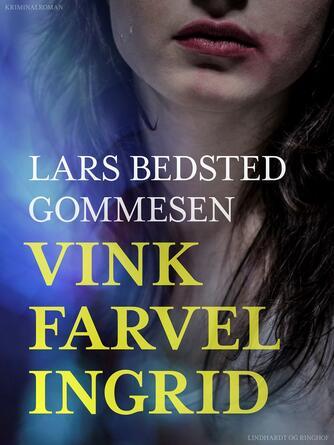 Lars Bedsted Gommesen: Vink farvel Ingrid